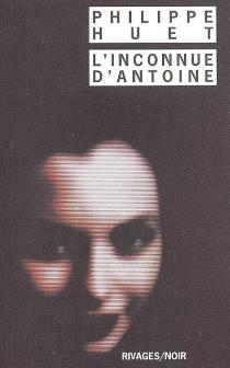 L'inconnue d'Antoine - PhilippeHuet