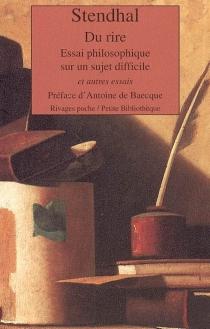 Du rire : essai philosophique sur un sujet difficile et autres essais - Stendhal