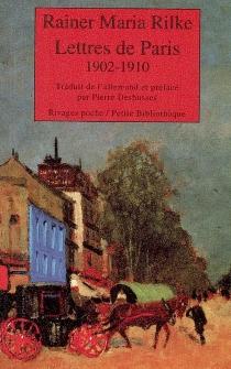 Lettres de Paris : 1902-1910 - Rainer MariaRilke