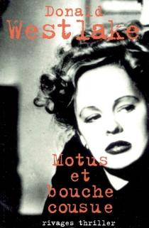 Motus et bouche cousue - Donald E.Westlake