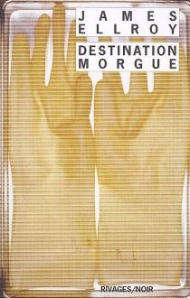Destination morgue - JamesEllroy