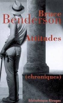 Attitudes : chroniques - BruceBenderson