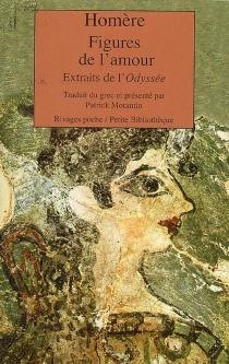 Figures de l'amour : extraits de l'Odyssée - Homère
