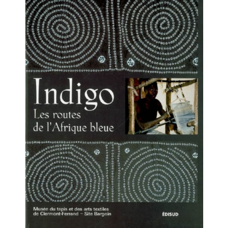 indigo les routes de l 39 afrique bleue catalogue de l 39 exposition clermont ferrand mus e du. Black Bedroom Furniture Sets. Home Design Ideas