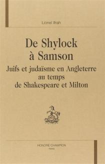 De Shylock à Samson : Juifs et judaïsme en Angleterre au temps de Shakespeare et Milton - LionelIfrah