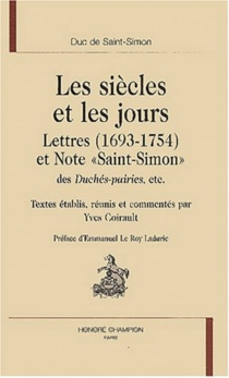 Les siècles et les jours : lettres (1693-1754) et Note Saint-Simon, des Duchés-pairies, etc. - Louis de RouvroySaint-Simon