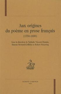 Aux origines du poème en prose français (1750-1850) -