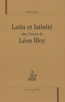 Latin et latinité dans l'oeuvre de Léon Bloy - GaëlleGuyot