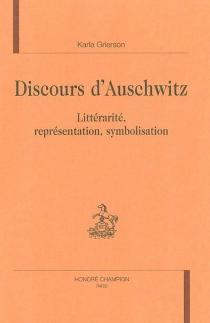 Discours d'Auschwitz : littéralité, représentation, symbolisation - KarlaGrierson