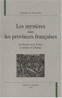 Les mystères dans les provinces françaises (en Savoie et en Poitou, à Amiens et à Reims) - Graham A.Runnalls