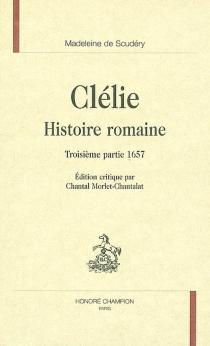 Clélie, histoire romaine : troisième partie 1657 - Madeleine deScudéry