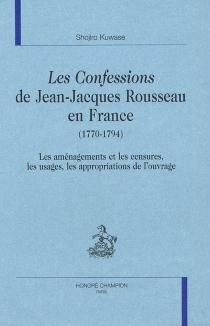 Les Confessions de Jean-Jacques Rousseau en France (1770-1794) : les aménagements et les censures, les usages, les appropriations de l'ouvrage - ShojiroKuwase
