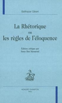 La rhétorique ou Les règles de l'éloquence - BalthazarGibert