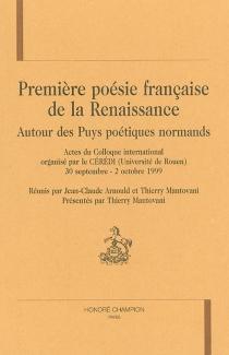 Première poésie française de la Renaissance : autour des Puys poétiques normands : actes du colloque international, 30 septembre-2 octobre 1999 -