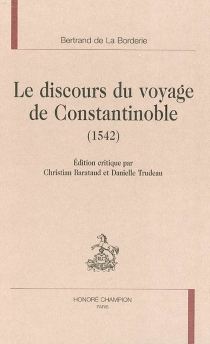 Le discours du voyage de Constantinople (1542) - Bertrand deLa Borderie