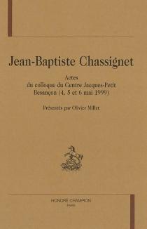 Jean-Baptiste Chassignet : actes du colloque du Centre Jacques-Petit, Besançon, 4-6 mai 1999 -