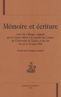 Mémoire et écriture : actes du colloque organisé par le Centre Babel, Faculté des lettres de l'Université de Toulon et du Var, 12 et 13 mai 2000 -