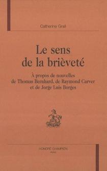 Le sens de la brièveté : à propos de nouvelles de Thomas Bernhard, de Raymond Carver et de Jorge Luis Borges - CatherineGrall