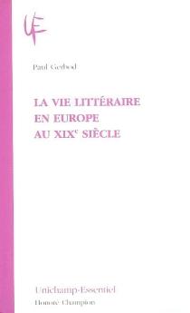 La vie littéraire en Europe au XIXe siècle - PaulGerbod