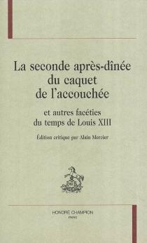 La seconde après-dînée du caquet de l'accouchée : et autres facéties du temps de Louis XIII -