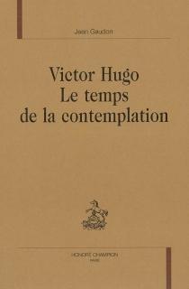 Victor Hugo, le temps de la contemplation - JeanGaudon