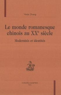 Le monde romanesque chinois au XXe siècle : modernités et identités - YindeZhang