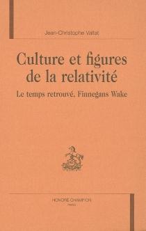 Culture et figures de la relativité : Le temps retrouvé, Finnegans Wake - Jean-ChristopheValtat