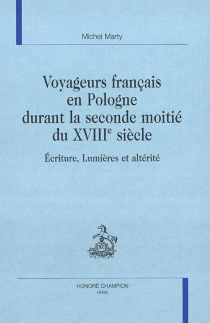 Voyageurs français en Pologne durant la seconde moitié du XVIIIe siècle : écriture, lumières et altérité - MichelMarty