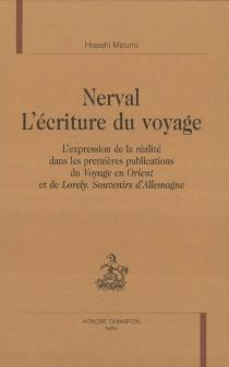 Nerval, l'écriture du voyage : l'expression de la réalité dans les premières publications du Voyage en Orient et de Lorely : souvenirs d'Allemagne - HisashiMizuno
