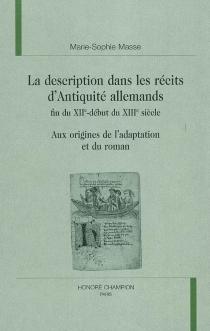 La description dans les récits d'Antiquité allemands (fin XIIe-début du XIIIe siècle) - Marie-SophieMasse