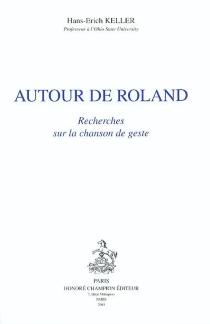 Autour de Roland : recherches sur la chanson de geste - Hans-ErichKeller