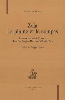 Zola, la plume et le compas : la construction de l'espace dans Les Rougon-Macquart d'Emile Zola - OlivierLumbroso