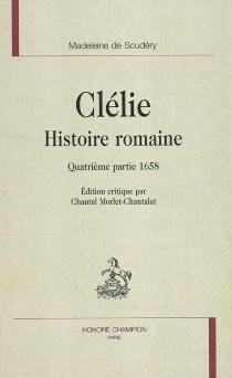 Clélie, histoire romaine : quatrième partie 1658 - Madeleine deScudéry