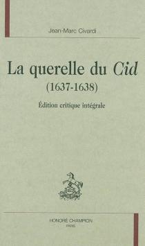 La querelle du Cid (1637-1638) : édition critique intégrale -