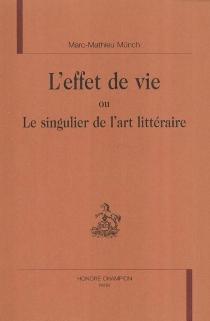 L'effet de vie ou Le singulier de l'art littéraire - Marc-MathieuMünch