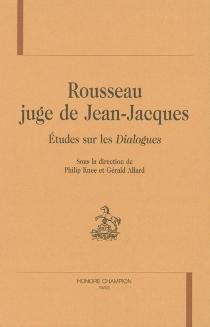 Rousseau juge de Jean-Jacques : études sur les Dialogues -