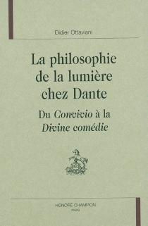 La philosophie de la lumière chez Dante : du Convivio à la Divine comédie - DidierOttaviani