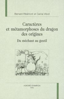 Caractères et métamorphoses du dragon des origines : du méchant au gentil - BernardRibémont