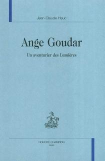 Ange Goudar, un aventurier des Lumières - Jean-ClaudeHauc