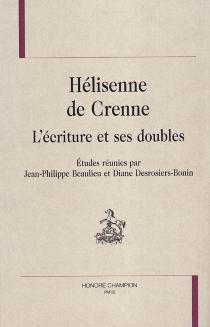Hélisenne de Crenne : l'écriture et ses doubles -