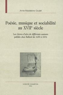 Poésie, musique et sociabilité au XVIIe siècle : les livres d'airs de différents auteurs publiés chez Ballard de 1658 à 1694 - Anne-MadeleineGoulet