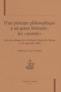 D'un principe philosophique à un genre littéraire : les secrets : actes du colloque de la Newberry Library de Chicago, 11-14 septembre 2002 -
