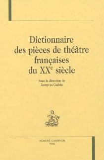 Dictionnaire des pièces de théâtre françaises du XXe siècle -