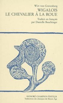 Wigalois, le chevalier à la roue - Wirnt von Grafenberg