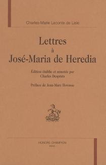 Lettres à José-Maria de Heredia - Charles-MarieLeconte de Lisle