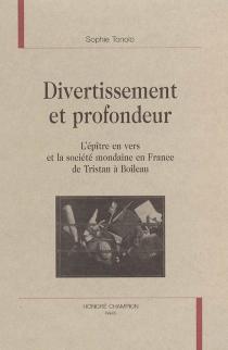 Divertissement et profondeur : l'épître en vers et la société mondaine en France de Tristan à Boileau - SophieTonolo