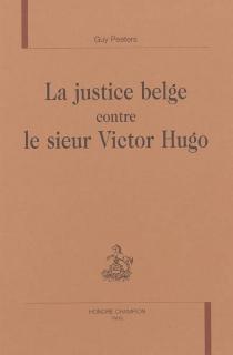 La justice belge contre le sieur Victor Hugo - GuyPeeters