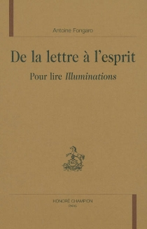 De la lettre à l'esprit : pour lire Illuminations - AntoineFongaro