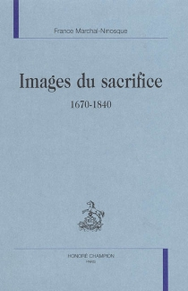 Images du sacrifice, 1670-1840 - France Marchal-Ninosque