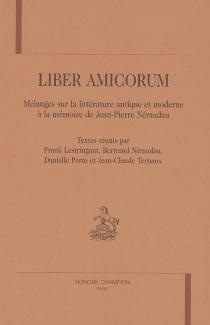 Liber amicorum : mélanges sur la littérature antique et moderne à la mémoire de Jean-Pierre Néraudau -